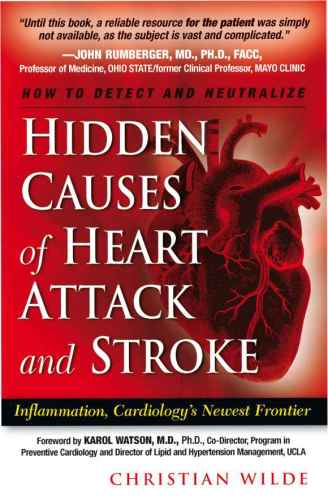 Hidden Causes of Heart Attack and Stroke Christian Wilde