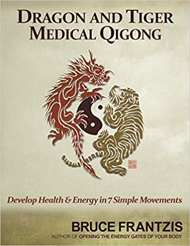 Dragon and Tiger Medical Qigong, Volume 1 Develop Health and Energy in 7 Simple Movements