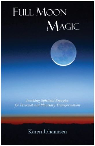 Amazon Full Moon Magic Invoking Spiritual Energies for Personal and Planetary Transformation by Karen Johannsen 2013 Paperback