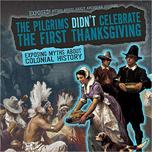 Exposed The Pilgrims Didnt Celebrate The First Thanksgiving